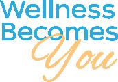 Wellness Becomes You